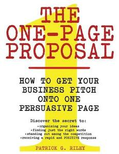 The One Page Proposal How To Get Your Business Pitch Onto One PersuasivePage - Patrick G. Riley - cover