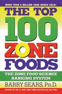 The Top 100 Zone Foods: The Zone Food Science Ranking System - Barry Sears - cover