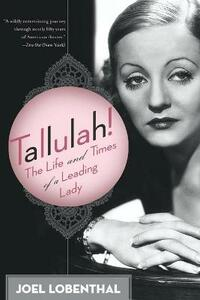 Tallulah!: The Life and Times of a Leading Lady - Joel Lobenthal - cover
