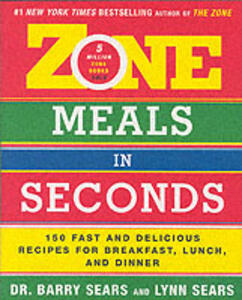 Zone Meals in Seconds: 150 Fast and Delicious Recipes for Breakfast, Lunch, and Dinner - Barry Sears - cover