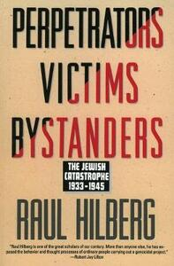 Perpetrators Victims Bystanders: The Jewish Catastrophe 1933-1945 - Raul Hilberg - cover