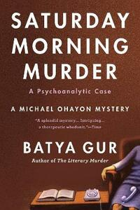 The Saturday Morning Murder: A Psychoanalytic Case - Batya Gur - cover