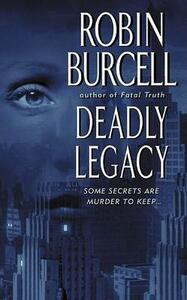 Deadly Legacy - Robin Burcell - cover