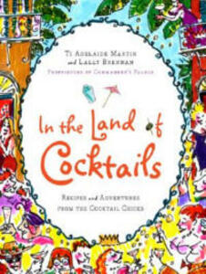 In the Land of Cocktails: Recipes and Adventures from the Cocktail Chicks - Ti Adelaide Martin,Lally Brennan - cover