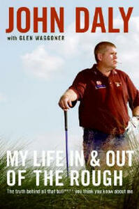 My Life in and Out of the Rough: The Truth Behind All That Bull**** You Think You Know about Me - John Daly - cover