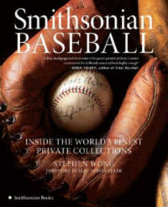 Smithsonian Baseball: Inside the World's Finest Private Collections - Stephen Wong - cover