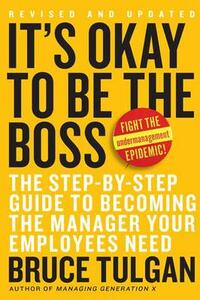 It's Okay To Be The Boss: The Step-by-Step Plan To Becoming The Manager Your Team Needs You To Be - Bruce Tulgan - cover