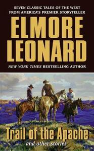 Trail of the Apache: And Other Stories - Elmore Leonard - cover