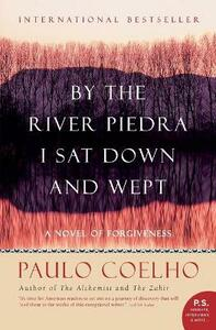 By The River Piedra I Sat Down And Wept: A Novel Of Forgiveness - Paulo Coelho - cover