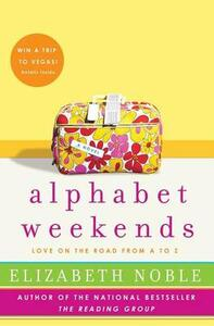 Alphabet Weekends: Love on the Road from A to Z - Elizabeth Noble - cover
