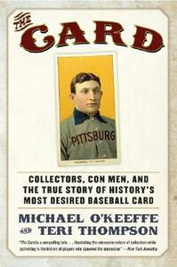 The Card: Collectors, Con Men, and the True Story of History's Most Desired Baseball Card - Michael O'Keeffe,Teri Thompson - cover