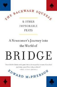 The Backwash Squeeze and Other Improbable Feats: A Newcomer's Journey Into the World of Bridge - Edward McPherson - cover