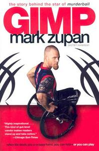 Gimp: The Story Behind the Star of Murderball - Mark Zupan,Tim Swanson - cover