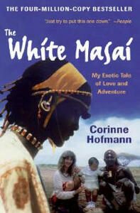 The White Masai: My Exotic Tale of Love and Adventure - Corinne Hofmann - cover