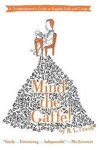 Mind the Gaffe!: A Troubleshooter's Guide to English Style and Usage - R L Trask - cover