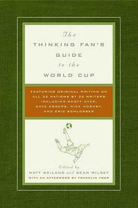 The Thinking Fan's Guide to the World Cup - Matt Weiland,Sean Wilsey - cover