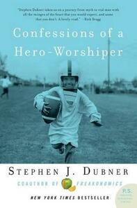 Confessions of a Hero-Worshiper - Stephen J Dubner - cover