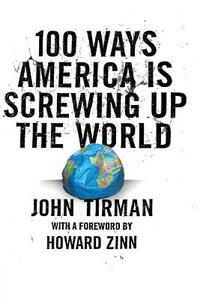 100 Ways America Is Screwing Up The World - John Tirman - cover