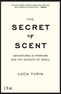 The Secret of Scent: Adventures in Perfume and the Science of Smell - Luca Turin - cover