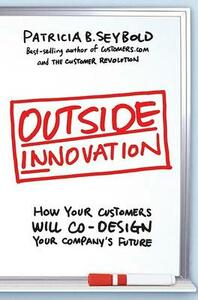 Outside Innovation: How Your Customers Will Co-Design Your Company's Future - Patricia B. Seybold - cover