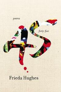 Forty-Five: Poems - Frieda Hughes - cover