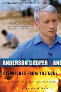 Dispatches from the Edge: A Memoir of War, Disasters, and Survival - Anderson Cooper - cover