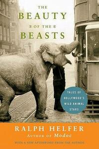 Beauty of the Beasts, The: Tales of Hollywood's Wild Animal Stars - Ralph Helfer - cover