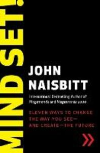 Mind Set!: Eleven Ways to Change the Way You See--and Create--the Future - John Naisbitt - cover