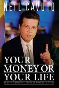 Your Money Or Your Life - Neil Cavuto - cover