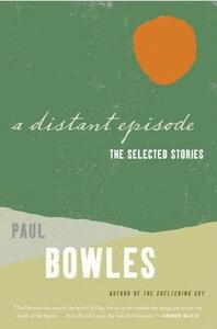 A Distant Episode: The Selected Stories - Paul Bowles - cover