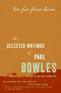 Too Far from Home: The Selected Writings of Paul Bowles - Paul Bowles - cover