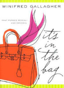 It's In The Bag: What Purses Reveal - And Conceal - Winifred Gallagher - cover