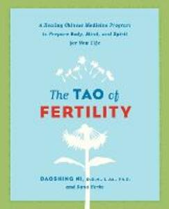 The Tao of Fertility: A Healing Chinese Medicine Program to Prepare Body, Mind, and Spirit for New Life - Daoshing Ni,Dana Herko - cover