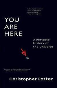 You Are Here: A Portable History of the Universe - Christopher Potter - cover