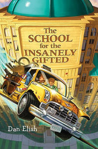 The School for the Insanely Gifted - Dan Elish - cover