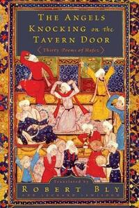 The Angels Knocking on the Tavern Door: Thirty Poems of Hafez - Robert Bly,Leonard Lewisohn - cover