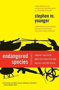 Endangered Species: How We Can Avoid Mass Destruction and Build a Lasting Peace - Stephen M Younger - cover