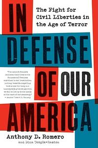 In Defense of Our America: The Fight for Civil Liberties in the Age of Terror - Anthony D Romero,Dina Temple-Raston - cover