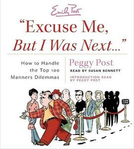 Excuse Me, But I Was Next...: How to Handle the Top 100 Manners Dilemmas - Peggy Post - cover