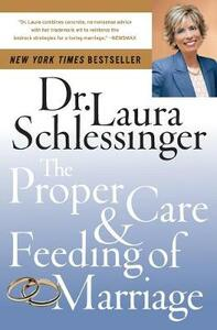 The Proper Care And Feeding of Marriage - Laura Schlessinger - cover