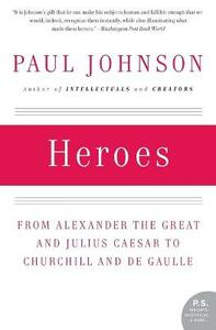 Heroes: from Alexander the Great and Julius Caesar to Churchill and De Gaulle - Paul Johnson - cover