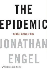 The Epidemic: A Global History of AIDS - Jonathan Engel - cover