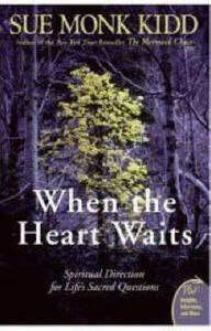 When The Heart Waits: Spiritual Direction For Life's Sacred Questions - Sue Monk Kidd - cover
