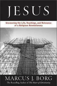 Jesus: Uncovering the Life, Teachings, and Relevance of a Religious Revolutionary - Marcus J Borg - cover