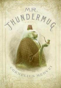 Mr. Thundermug - Cornelius Medvei - cover
