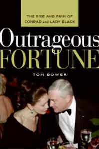 Outrageous Fortune: The Rise and Ruin of Conrad and Lady Black - Tom Bower - cover
