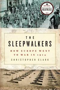 The Sleepwalkers: How Europe Went to War in 1914 - Christopher Clark - cover