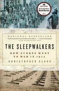The Sleepwalkers: How Europe Went to War in 1914 - Christopher Clark - cover