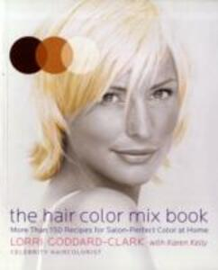 The Hair Color Mix Book: More Than 150 Recipes for Salon-Perfect Color at Home - Lorri Goddard-Clark - cover
