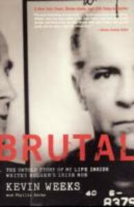 Brutal: The Untold Story of My Life Inside Whitey Bulger's Irish Mob - Kevin Weeks,Phyllis Karas - cover